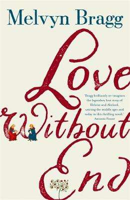 Cover of Love Without End: A Story of Heloise and Abelard - Melvyn Bragg - 9781473690943