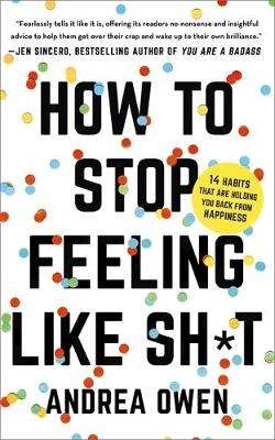 Cover of How to Stop Feeling Like Sh*t - Andrea Owen - 9781473695795