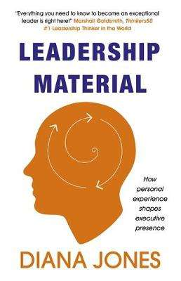 Cover of Leadership Material: How Personal Experience Shapes Executive Presence - Diana Jones - 9781473696051