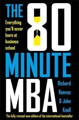 Cover of The 80 Minute MBA: Everything You'll Never Learn at Business School - Richard Reeves - 9781473696099