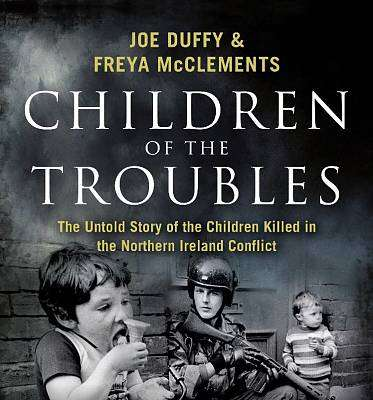 Cover of CHILDREN OF THE TROUBLES - Joe Duffy - 9781473697355