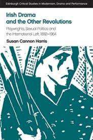 Cover of Irish Drama and the Other Revolutions: Playwrights, Sexual Politics and the Inte - Susan Cannon Harris - 9781474451970
