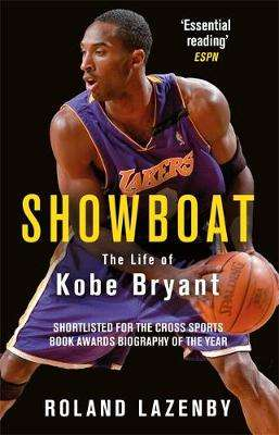 Cover of Showboat: The Life of Kobe Bryant - Roland Lazenby - 9781474603249