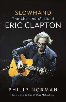 Cover of Slowhand: The Life and Music of Eric Clapton - Philip Norman - 9781474606578