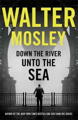Cover of Down the River Unto the Sea - Walter Mosley - 9781474608664