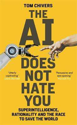 Cover of The AI Does Not Hate You - Tom Chivers - 9781474608787