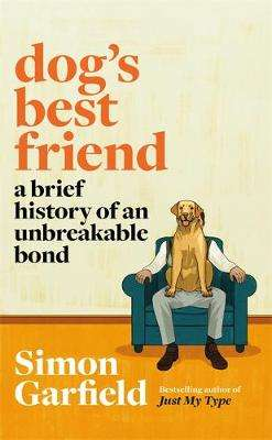 Cover of Dog's Best Friend: A Brief History of an Unbreakable Bond - Simon Garfield - 9781474610742