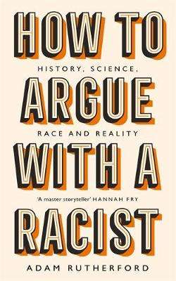 Cover of How to Argue With a Racist: History, Science, Race and Reality - Adam Rutherford - 9781474611244