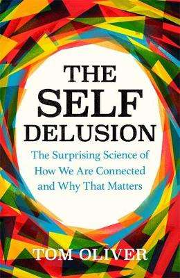Cover of The Self Delusion - Tom Oliver - 9781474611756