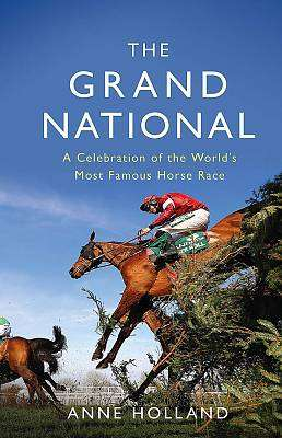 Cover of The Grand National: A Celebration of the World's Most Famous Horse Race - Anne Holland - 9781474611985