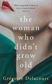 Cover of The Woman Who Didn't Grow Old - Gregoire Delacourt - 9781474612180