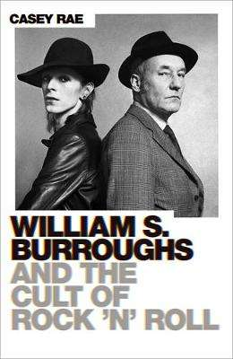 Cover of William S. Burroughs and the Cult of Rock 'n' Roll - Casey Rae - 9781474616669