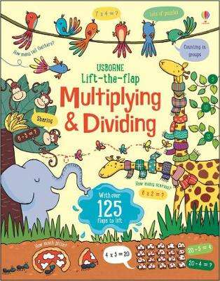Cover of Lift the Flap Multiplying and Dividing - Lara Bryan - 9781474950749