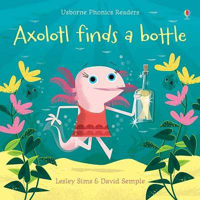 Cover of Axolotl Finds a Bottle - Lesley Sims - 9781474959483