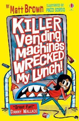Cover of Killer Vending Machines Wrecked My Lunch - Matt Brown - 9781474960243