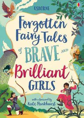 Cover of Forgotten Fairy Tales of Brave and Brilliant Girls - Kate Pankhurst - 9781474966429