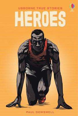 Cover of True Stories of Heroes - Paul Dowswell - 9781474968706