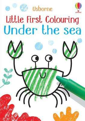 Cover of Little First Colouring Under the Sea - Kirsteen Robson - 9781474980579