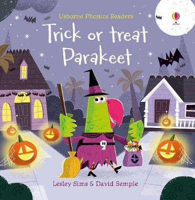 Cover of Trick or Treat, Parakeet? - Lesley Sims - 9781474981194