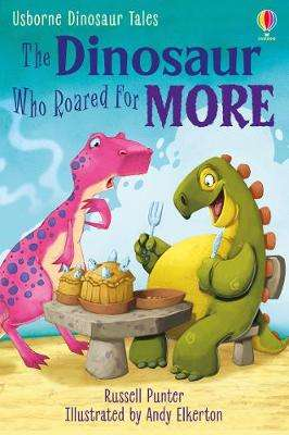 Cover of The Dinosaur Who Roared for More - Russell Punter - 9781474985918