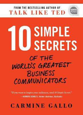 Cover of 10 Simple Secrets of the World's Greatest Business Communicators - Carmine Gallo - 9781492693536