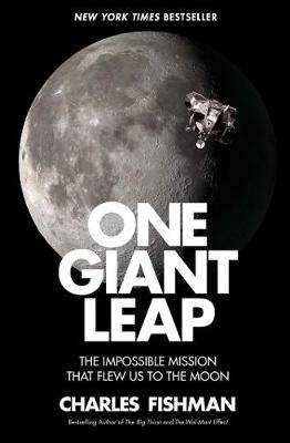 Cover of One Giant Leap: The Impossible Mission That Flew Us to the Moon - Charles Fishman - 9781501106309
