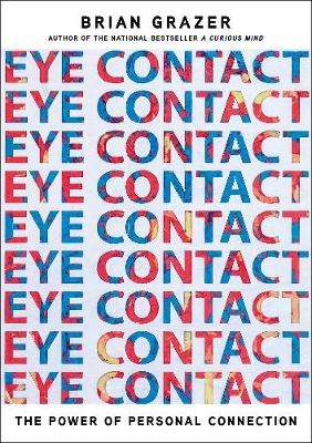 Cover of Eye Contact: The Power of Personal Connection - Brian Grazer - 9781501147722