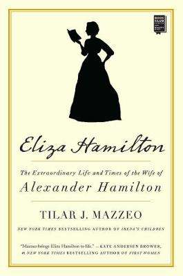 Cover of Eliza Hamilton: The Extraordinary Life and Times of the Wife of Alexander Hamilt - Tilar J. Mazzeo - 9781501166341