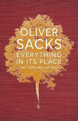 Cover of Everything in its Place: First Loves and Last Tales - Oliver Sacks - 9781509821822