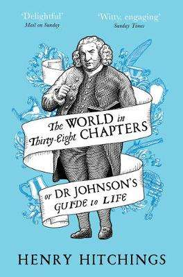 Cover of The World in Thirty-Eight Chapters or Dr Johnson's Guide to Life - Henry Hitchings - 9781509841943