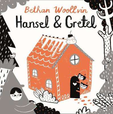 Cover of Hansel and Gretel - Bethan Woollvin - 9781509842704