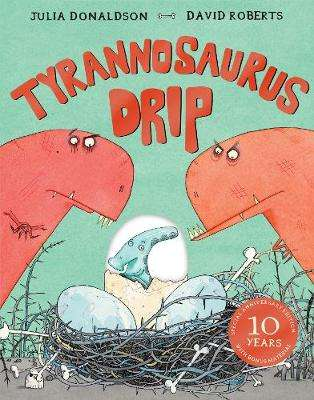 Cover of Tyrannosaurus Drip 10th Anniversary Edition - Julia Donaldson - 9781509845279