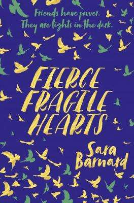 Cover of Fierce Fragile Hearts - Sara Barnard - 9781509852888