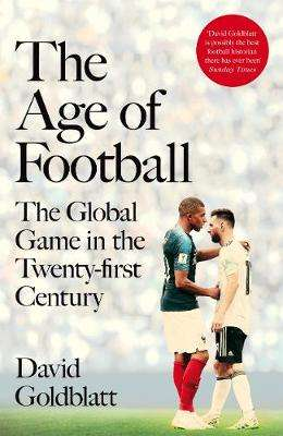 Cover of The Age of Football: The Global Game in the Twenty-first Century - David Goldblatt - 9781509854264