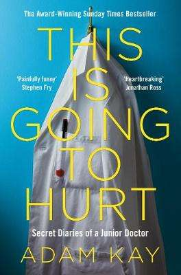 Cover of This is Going to Hurt : Secret Diaries of a Junior Doctor - Kay Adam - 9781509858637