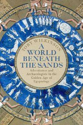 Cover of World Beneath the Sands - Toby Wilkinson - 9781509858705