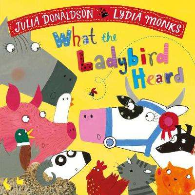 Cover of What the Ladybird Heard - Julia Donaldson - 9781509862566