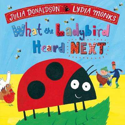 Cover of What the Ladybird Heard Next - Julia Donaldson - 9781509862603