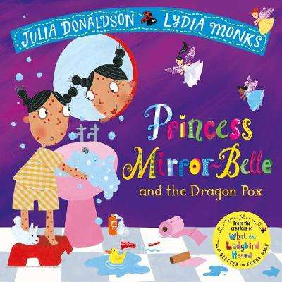 Cover of Princess Mirror-Belle and the Dragon Pox - Julia Donaldson - 9781509862658