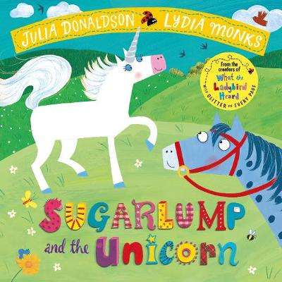 Cover of Sugarlump and the Unicorn - Julia Donaldson - 9781509862665