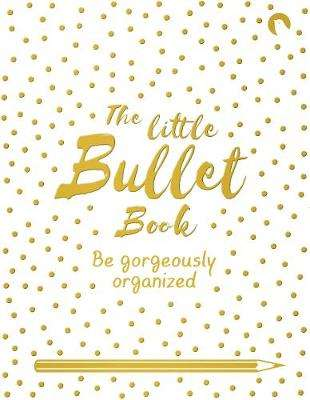 Cover of The Little Bullet Book: Be Gorgeously Organized - David Sinden - 9781509865932