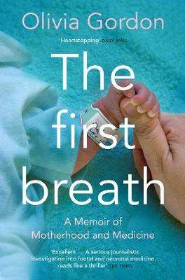 Cover of The First Breath: A Memoir of Motherhood and Medicine - Olivia Gordon - 9781509871209