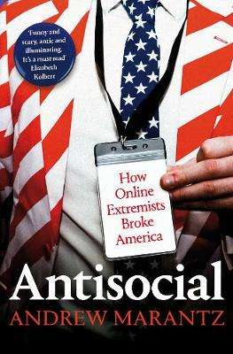 Cover of Antisocial: How Online Extremists Broke America - Andrew Marantz - 9781509882526