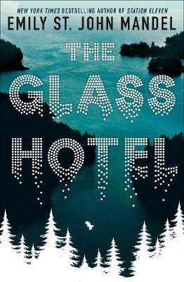 Cover of The Glass Hotel - Emily St. John Mandel - 9781509882816