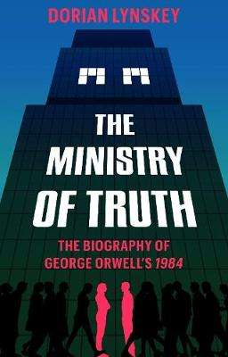 Cover of The Ministry of Truth: A Biography of George Orwell's 1984 - Dorian Lynskey - 9781509890743