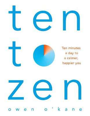 Cover of Ten to Zen: Ten Minutes a Day to a Calmer, Happier You - Owen O'Kane - 9781509893676