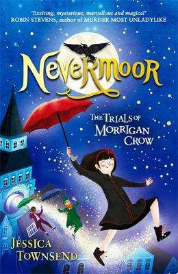 Cover of Nevermoor: The Trials of Morrigan Crow - Jessica Townsend - 9781510103825