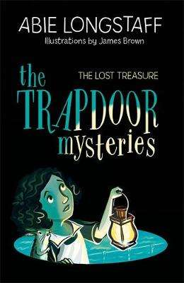 Cover of The Trapdoor Mysteries: The Lost Treasure - Abie Longstaff - 9781510104266