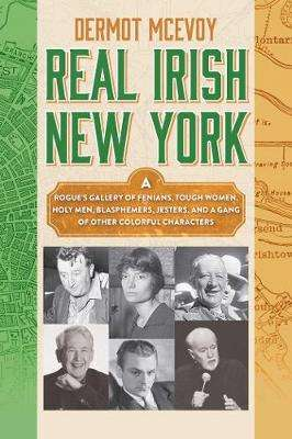 Cover of Irish New York: A Rogue's Gallery of Colorful Characters and Drunken Debauchery - Dermot McEvoy - 9781510736481