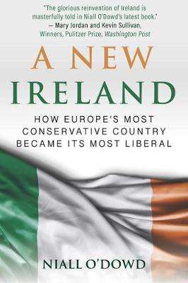 Cover of A New Ireland: How Europe's Most Conservative Country Became Its Most Liberal - Niall O'Dowd - 9781510749290